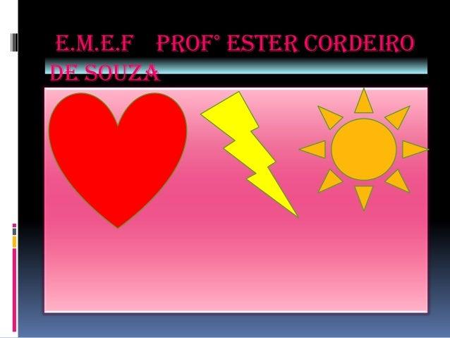 E.M.E.F Prof° Ester cordeirode souza