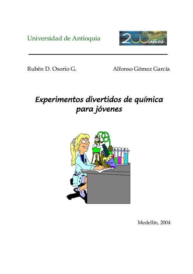 Universidad de Antioquia  Rubén D. Osorio G.  Alfonso Gómez García  Experimentos divertidos de química para jóvenes  Medel...