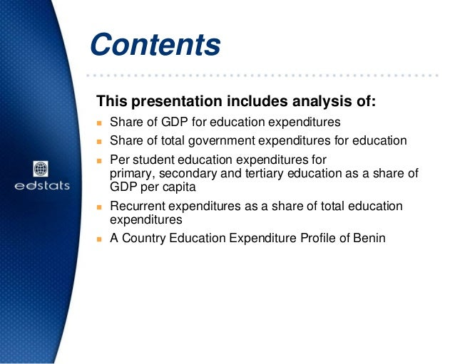 ContentsThis presentation includes analysis of: Share of GDP for education expenditures Share of total government expend...