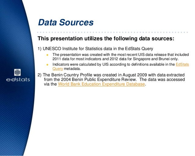 This presentation utilizes the following data sources:1) UNESCO Institute for Statistics data in the EdStats Query The pr...