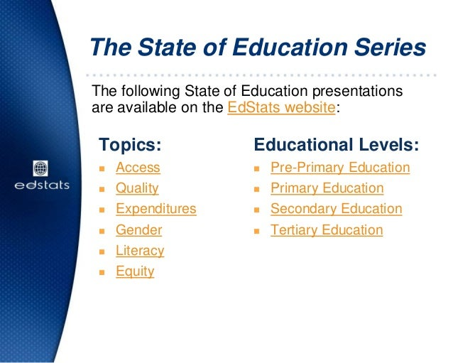 The State of Education SeriesThe following State of Education presentationsare available on the EdStats website:Educationa...