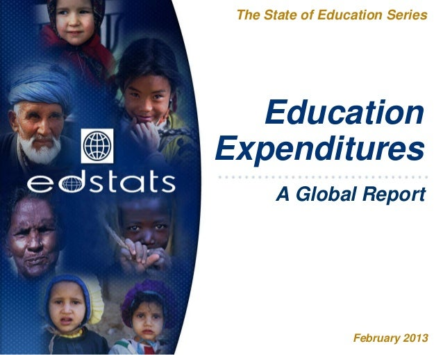 EducationExpendituresThe State of Education SeriesFebruary 2013A Global Report