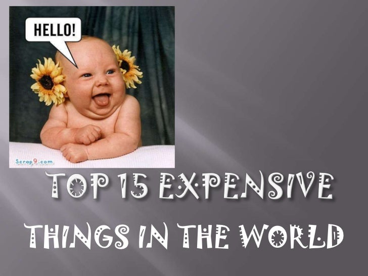 TOP 15 EXPENSIVE <br />THINGS IN THE WORLD<br />