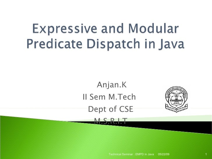 Anjan.K II Sem M.Tech  Dept of CSE   M.S.R.I.T         Technical Seminar : EMPD in Java   05/22/09   1