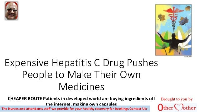 Expensive Hepatitis C Drug Pushes People to Make Their Own Medicines CHEAPER ROUTE Patients in developed world are buying ...
