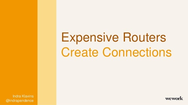 Expensive Routers Create Connections Indra Klavins @indrapendence