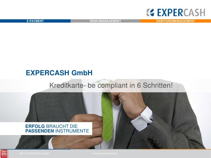 EXPERCASH GmbH<br />Kreditkarte- becompliant in 6 Schritten!<br />ERFOLG BRAUCHT DIEPASSENDEN INSTRUMENTE<br />1. eCommerc...