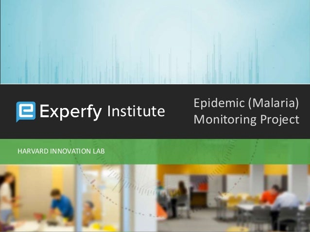Confidential and Proprietary 1 HARVARD INNOVATION LAB Institute Epidemic (Malaria) Monitoring Project