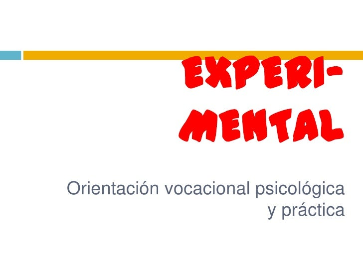 EXPERI-             MENTALOrientación vocacional psicológica                        y práctica