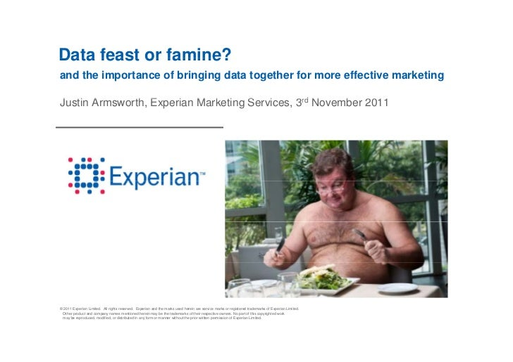 Data feast or famine?and the importance of bringing data together for more effective marketingJustin A    th E     i Marke...