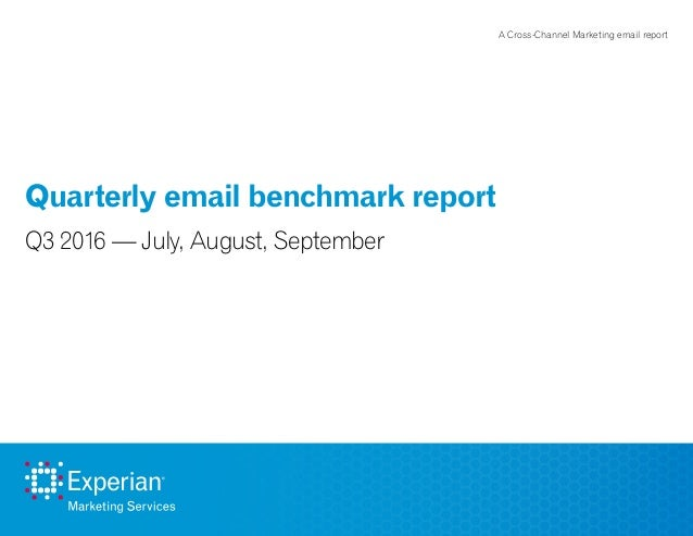Quarterly email benchmark report Q3 2016 — July, August, September A Cross-Channel Marketing email report