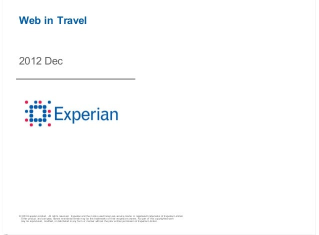 Web in Travel2012 Dec© 2010 Experian Limited. All rights reserved. Experian and the marks used herein are service marks or...