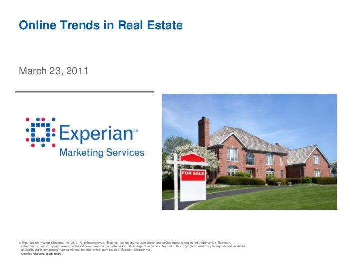 Online Trends in Real EstateMarch 23, 2011© Experian Information Solutions, Inc. 2009. All rights reserved. Experian and t...