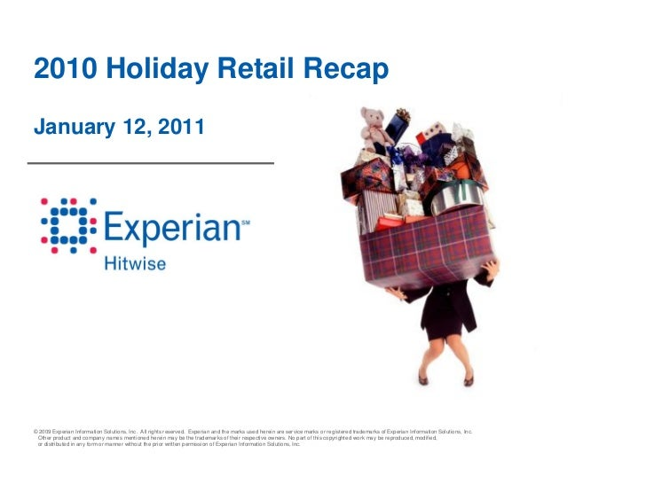 2010 Holiday Retail RecapJanuary 12, 2011© 2009 Experian Information Solutions, Inc. All rights reserved. Experian and the...