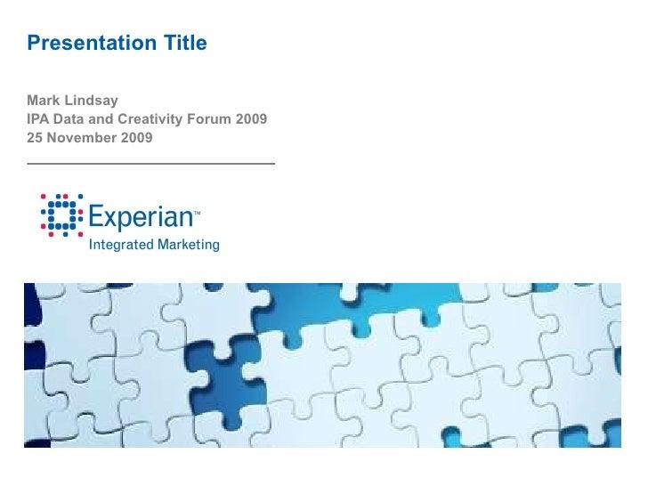 Presentation Title Mark Lindsay IPA Data and Creativity Forum 2009 25 November 2009