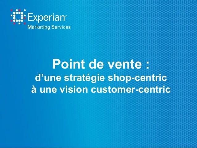 Point de vente : d'une stratégie shop-centric à une vision customer-centric