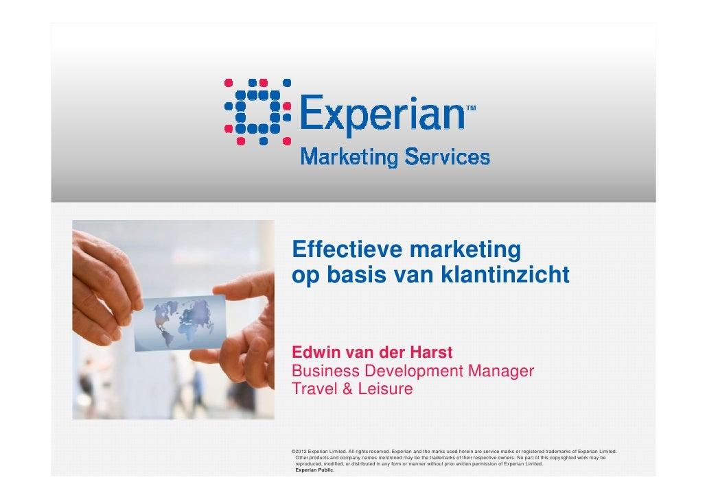Effectieve marketingop basis van klantinzichtEdwin van der HarstBusiness Development ManagerTravel & Leisure©2012 Experian...