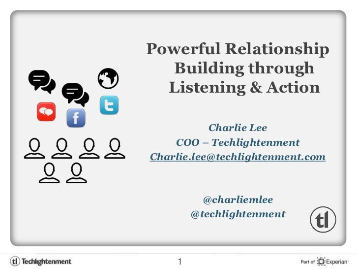 Powerful Relationship   Building through  Listening & Action           Charlie Lee    COO – TechlightenmentCharlie.lee@tec...
