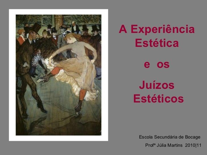 A Experiência  Estética  e  os  Juízos  Estéticos Escola Secundária de Bocage Profª Júlia Martins  2010|11