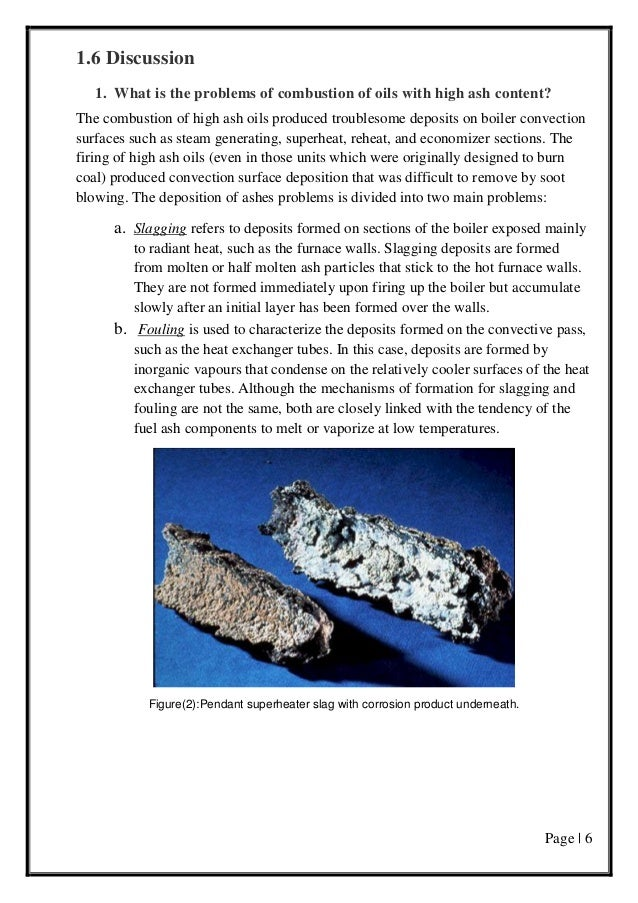 Page | 6 1.6 Discussion 1. What is the problems of combustion of oils with high ash content? The combustion of high ash oi...