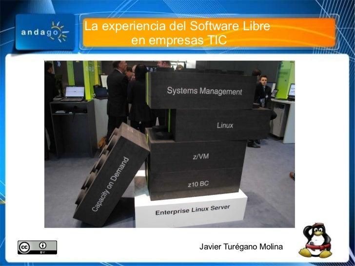 La experiencia del Software Libre  en empresas TIC Javier Turégano Molina