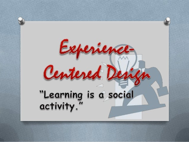 Experience-Centered      Curriculum DesignO closely related to child-centered designs in  that children's concerns are the...