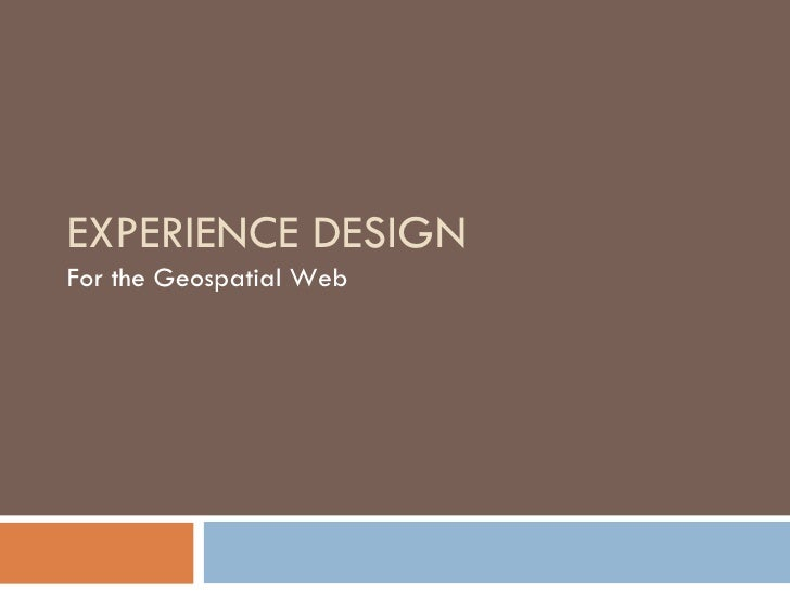 EXPERIENCE DESIGN For the Geospatial Web