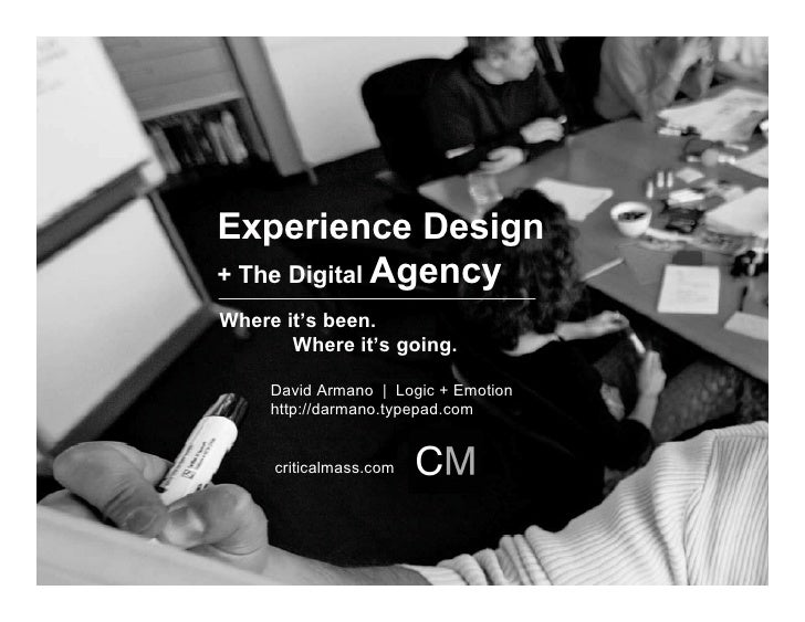 Experience Design + The Digital Agency Where it's been.        Where it's going.       David Armano | Logic + Emotion     ...
