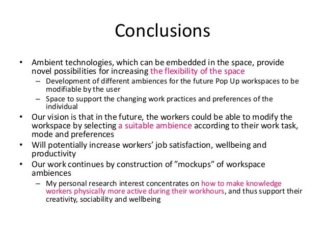 Conclusions • Ambient technologies, which can be embedded in the space, provide novel possibilities for increasing the fle...