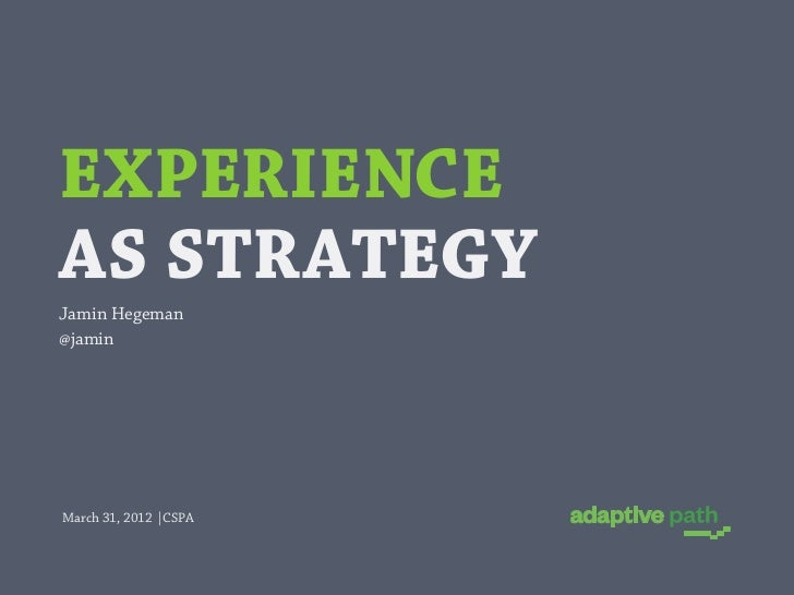 EXPERIENCEAS STRATEGYJamin Hegeman@jaminMarch 31, 2012 |CSPA