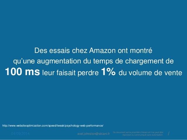Des essais chez Amazon ont montré  qu'une augmentation du temps de chargement de  100 ms leur faisait perdre 1% du volume ...