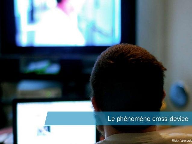 Le phénomène cross-device  axel.johnston@akiani.fr  Flickr / alexerde