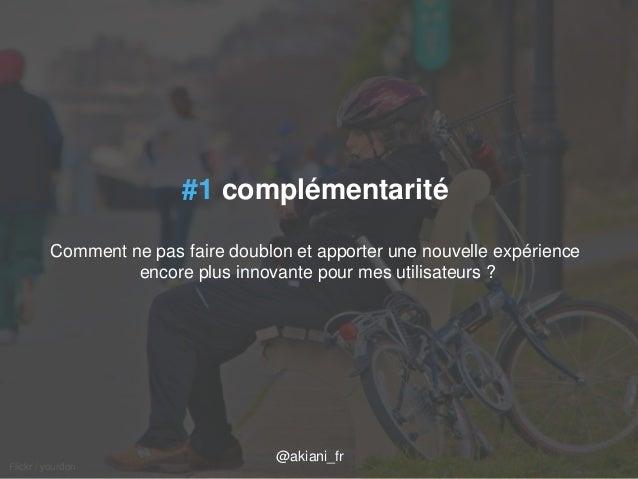 04/09/2014 axel.johnston@akiani.fr / 31  Flickr / yourdon  #1 complémentarité  Comment ne pas faire doublon et apporter un...