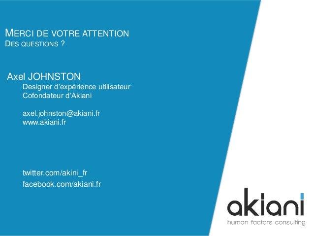 axel.johnston@akiani.fr  MERCI DE VOTRE ATTENTION  DES QUESTIONS ?  Axel JOHNSTON  Designer d'expérience utilisateur  Cofo...