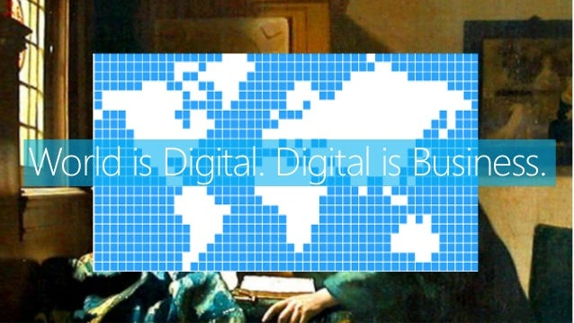 World is Digital. Digital is Business.