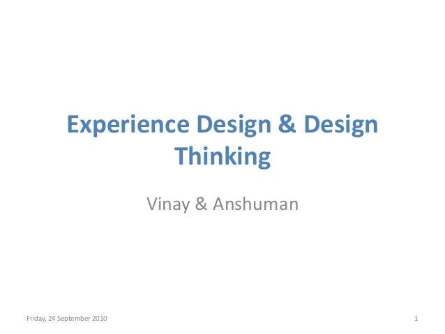 Experience Design & Design Thinking Vinay & Anshuman  Friday, 24 September 2010  1