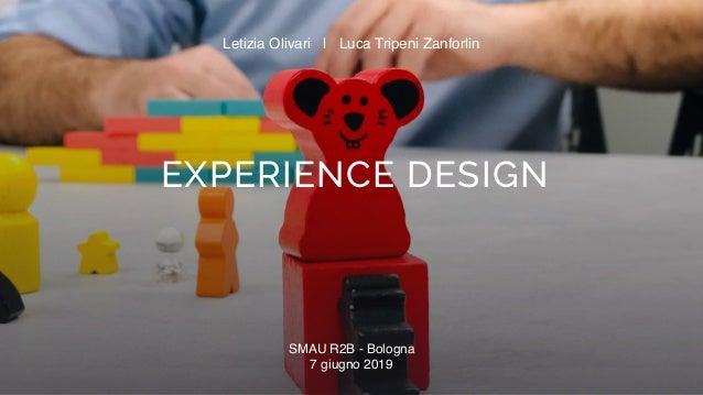 EXPERIENCE DESIGN Letizia Olivari | Luca Tripeni Zanforlin SMAU R2B - Bologna 7 giugno 2019