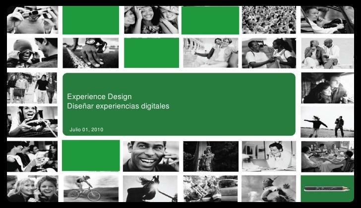 Experience DesignDiseñar experiencias digitales<br />Julio 01, 2010<br />