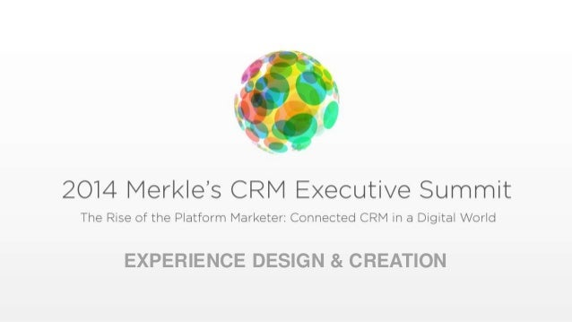 © 2014 Merkle Inc. | Confidential 1 EXPERIENCE DESIGN & CREATION