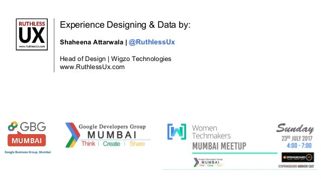 Experience Designing & Data by: Shaheena Attarwala | @RuthlessUx Head of Design | Wigzo Technologies www.RuthlessUx.com