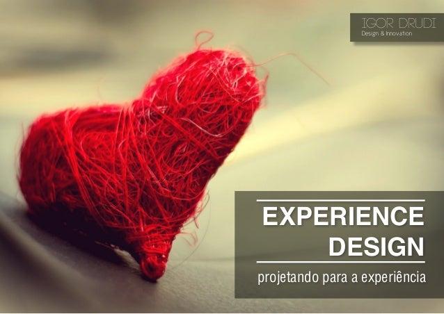 EXPERIENCE DESIGN projetando para a experiência IGOR DRUDI Design & Innovation