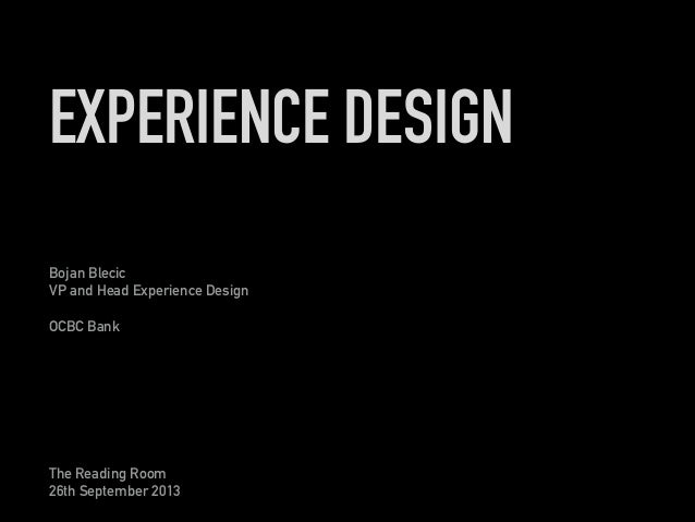 The Reading Room 26th September 2013 Bojan Blecic VP and Head Experience Design  OCBC Bank EXPERIENCE DESIGN
