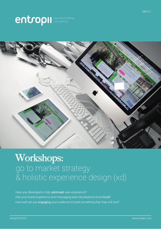 SWS V1.  Experience Design Consultancy  Workshops:  go to market strategy & holistic experience design (xd)  Have you deve...