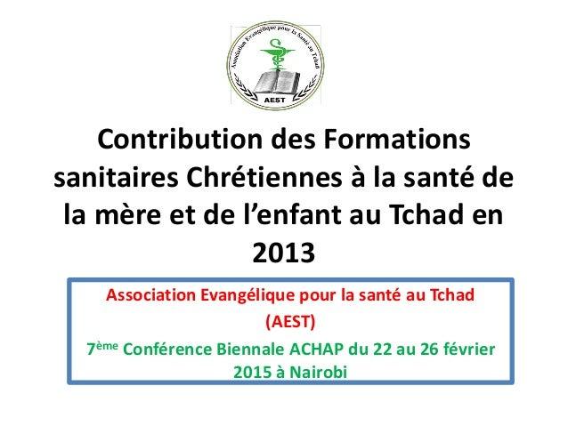 Contribution des Formations sanitaires Chrétiennes à la santé de la mère et de l'enfant au Tchad en 2013 Association Evang...