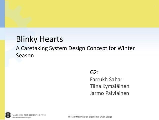 1 IHTE-1800 Seminar on Experience-DrivenDesign Blinky Hearts A Caretaking System Design Concept for Winter Season G2: Farr...