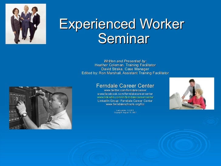 Experienced Worker  Seminar Written and Presented by: Heather Coleman. Training Facilitator David Straka, Case Manager Edi...