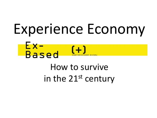 Experience Economy How to survive in the 21st century