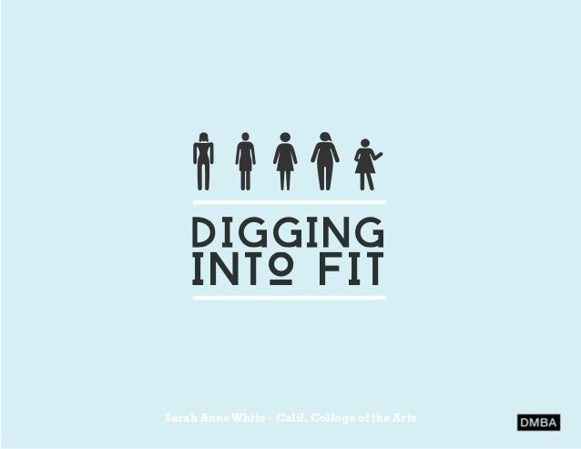 DIGGING  INTO FIT Sarah Anne White - Calif. College of the Arts