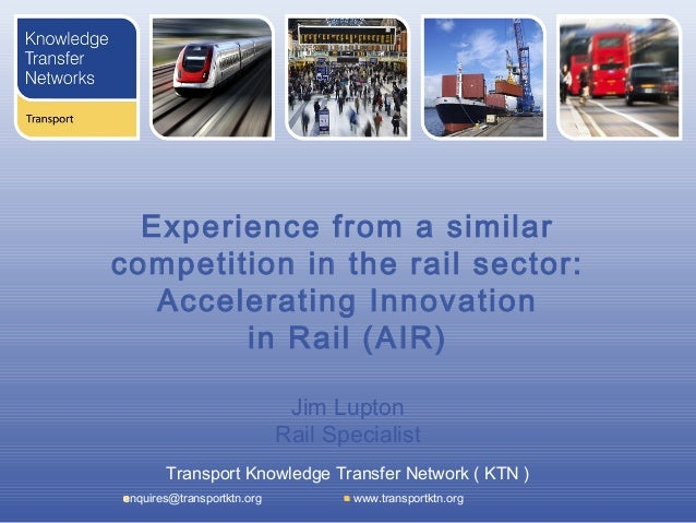 Experience from a similarcompetition in the rail sector:   Accelerating Innovation        in Rail (AIR)                   ...