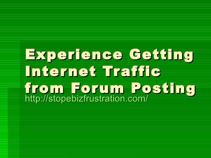 Experience Getting Inter net Tr af fic from For um Posting http://stopebizfrustration.com/
